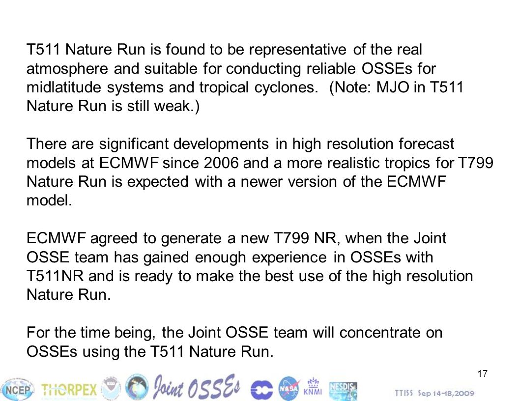 17 T511 Nature Run is found to be representative of the real atmosphere and suitable for conducting reliable OSSEs for midlatitude systems and tropica