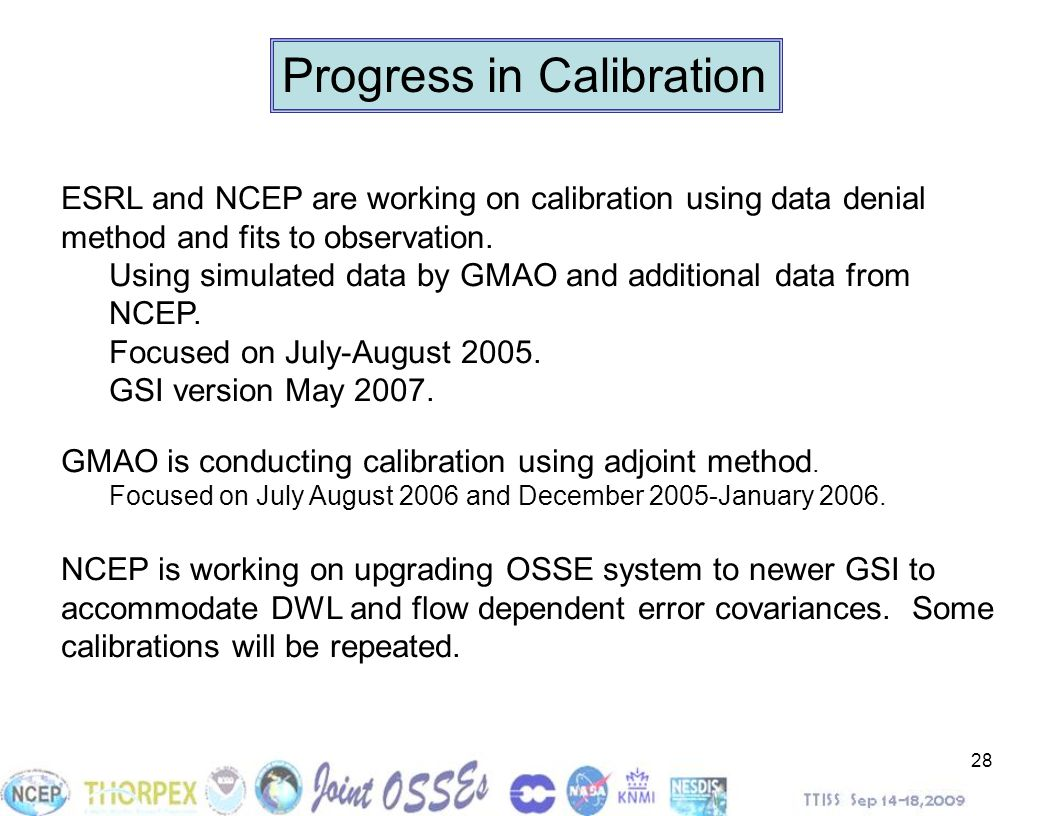 28 Progress in Calibration ESRL and NCEP are working on calibration using data denial method and fits to observation. Using simulated data by GMAO and