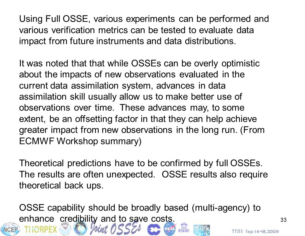 33 Using Full OSSE, various experiments can be performed and various verification metrics can be tested to evaluate data impact from future instrument
