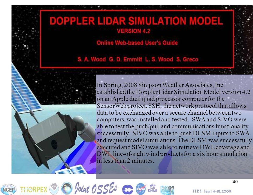40 In Spring, 2008 Simpson Weather Associates, Inc. established the Doppler Lidar Simulation Model version 4.2 on an Apple dual quad processor compute