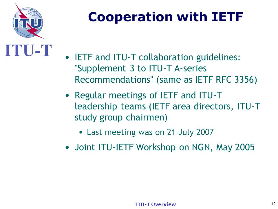 ITU-T 40 ITU-T Overview Cooperation with IETF IETF and ITU-T collaboration guidelines: