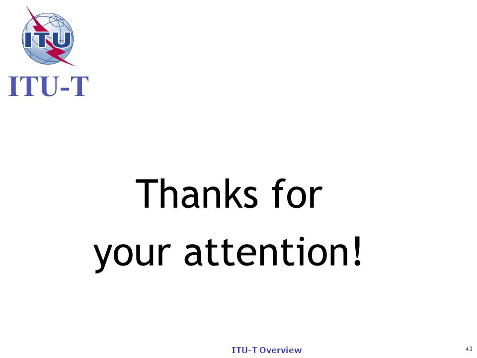 ITU-T 43 ITU-T Overview Thanks for your attention!