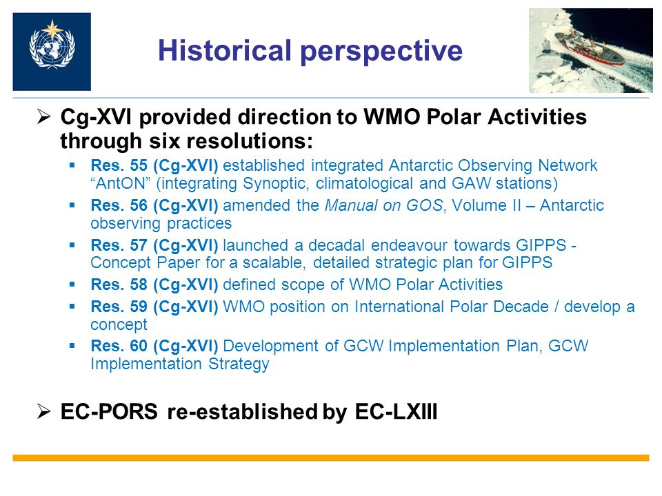 Historical perspective Cg-XVI provided direction to WMO Polar Activities through six resolutions: Res.