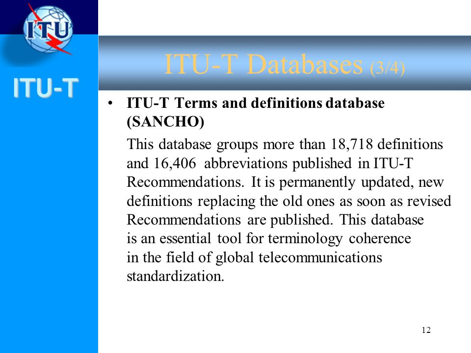 ITU-T 12 ITU-T Terms and definitions database (SANCHO) This database groups more than 18,718 definitions and 16,406 abbreviations published in ITU T Recommendations.