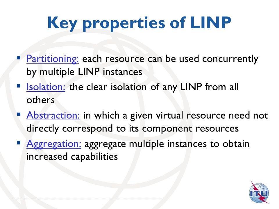 Key properties of LINP Partitioning: each resource can be used concurrently by multiple LINP instances Isolation: the clear isolation of any LINP from