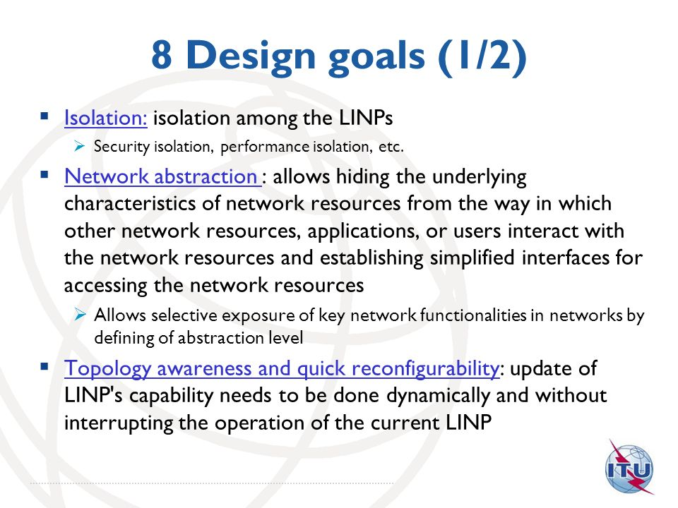 8 Design goals (1/2) Isolation: isolation among the LINPs Security isolation, performance isolation, etc. Network abstraction : allows hiding the unde