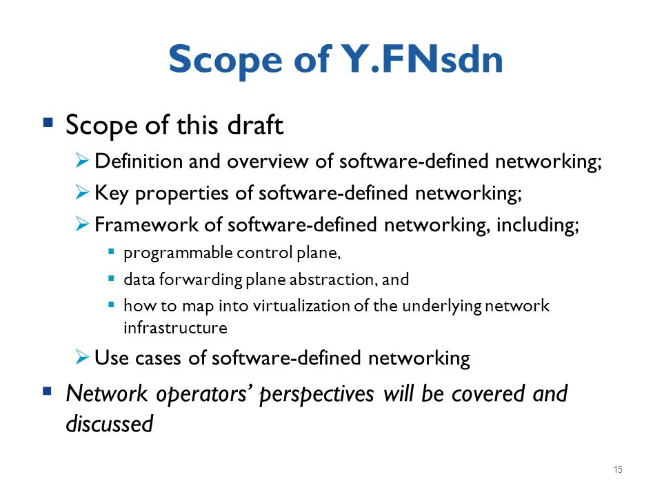 Scope of Y.FNsdn Scope of this draft Definition and overview of software-defined networking; Key properties of software-defined networking; Framework
