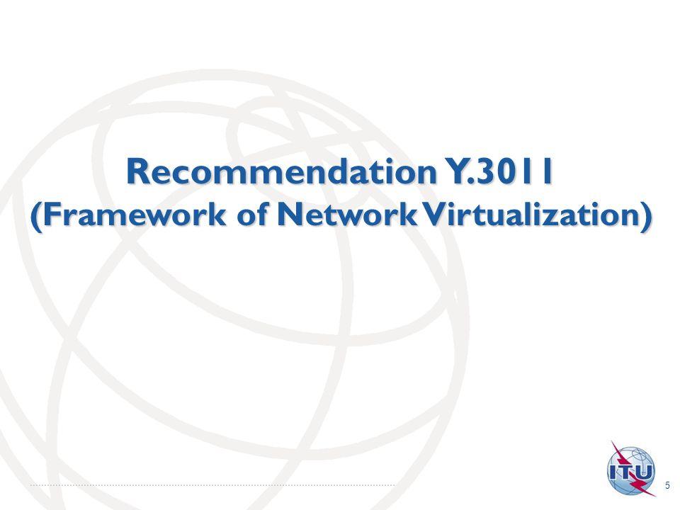 5 Recommendation Y.3011 (Framework of Network Virtualization)