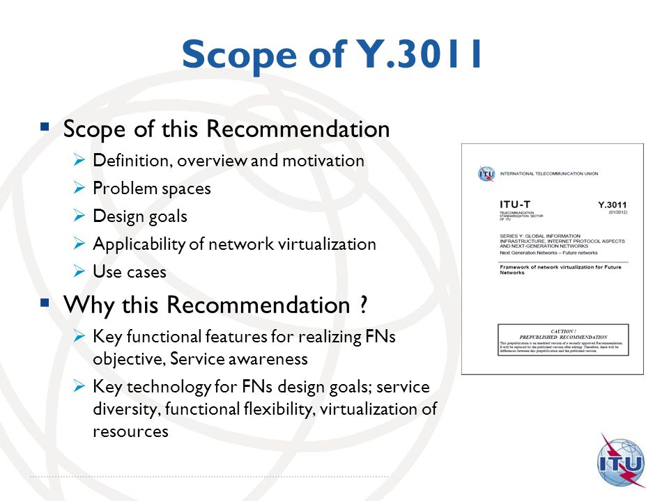 Scope of Y.3011 Scope of this Recommendation Definition, overview and motivation Problem spaces Design goals Applicability of network virtualization U