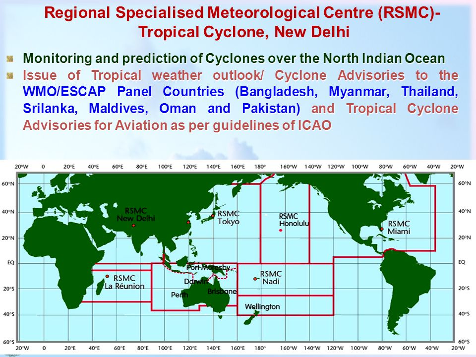 Regional Specialised Meteorological Centre (RSMC)- Tropical Cyclone, New Delhi Monitoring and prediction of Cyclones over the North Indian Ocean Issue