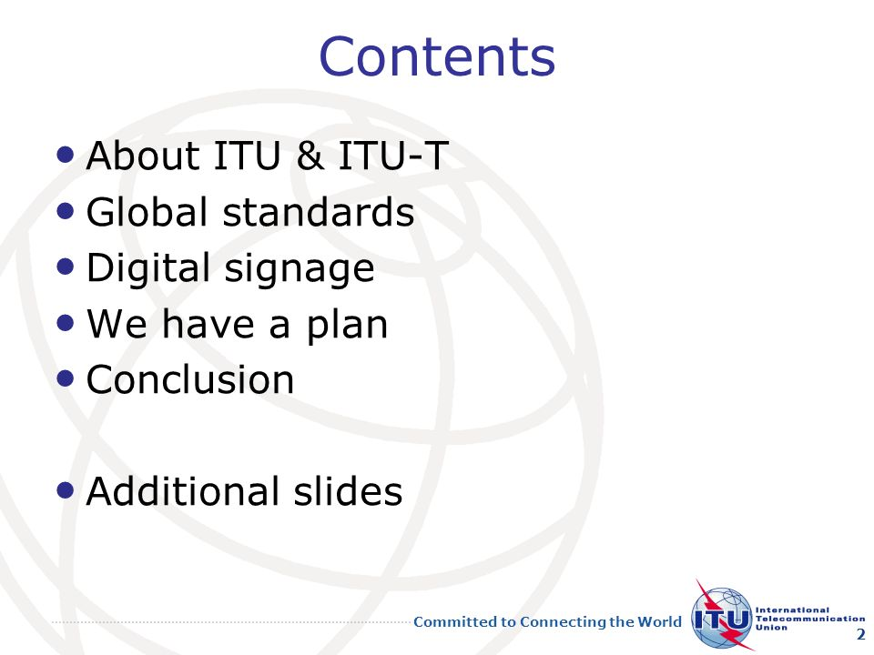 Committed to Connecting the World Contents About ITU & ITU-T Global standards Digital signage We have a plan Conclusion Additional slides 2