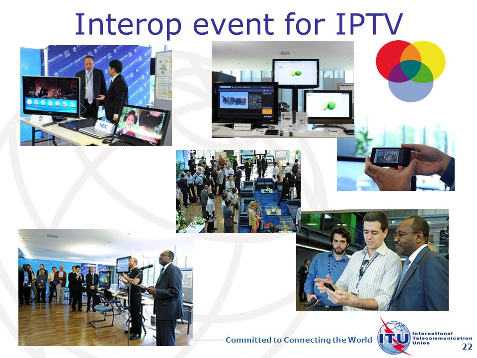 Committed to Connecting the World Interop event for IPTV 22