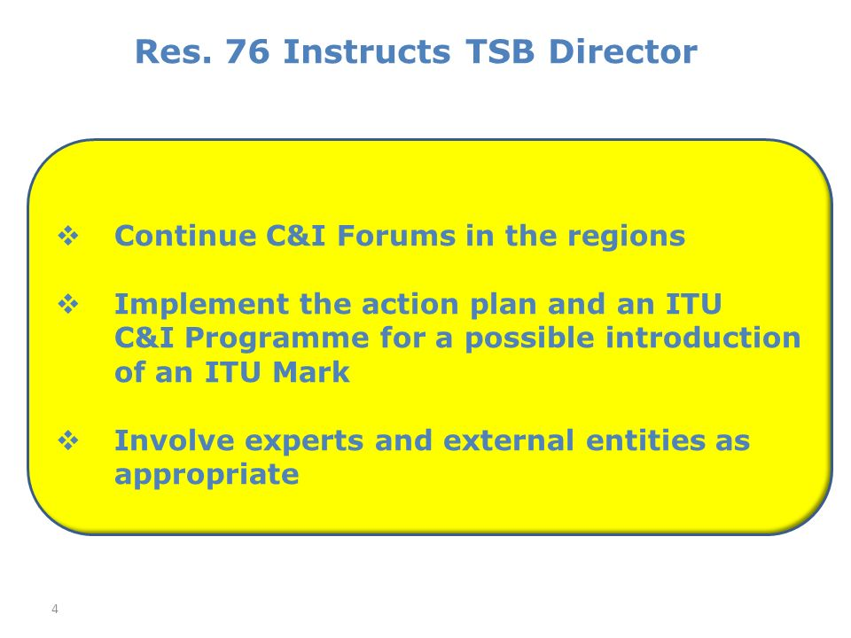The Business Plan for the ITU C&I Programme in 4 Pillars The Standardization Sector side Pillar 1: Conformity Assessment Pillar 2: Interoperability Events The Development Sector side Pillar 3: Capacity building Pillar 4: Establishment of test centres in developing countries