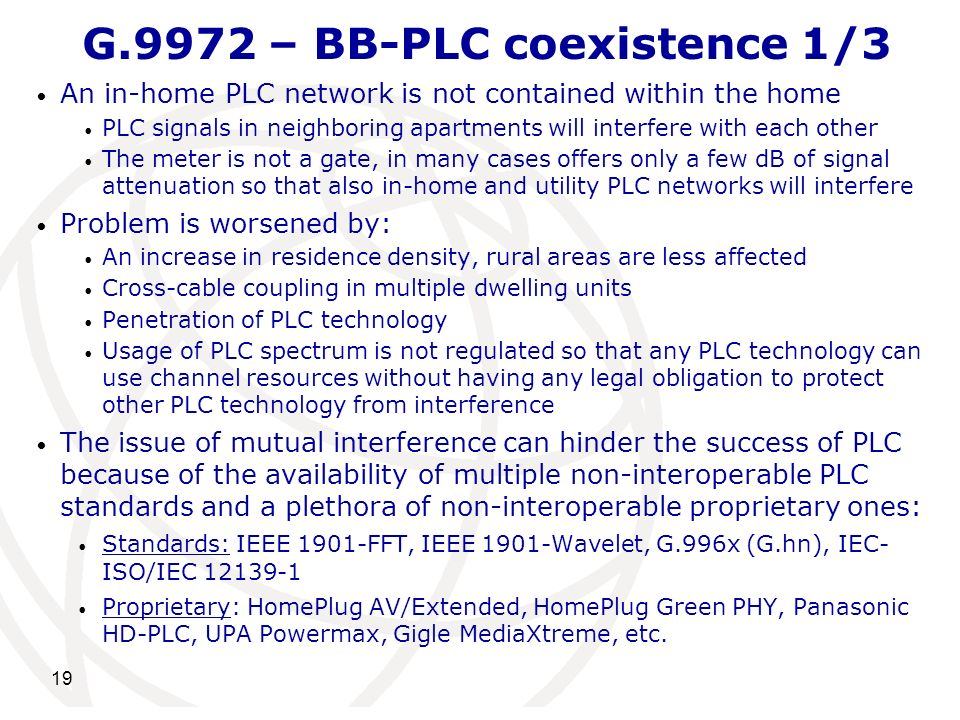 G.9972 – BB-PLC coexistence 1/3 An in-home PLC network is not contained within the home PLC signals in neighboring apartments will interfere with each