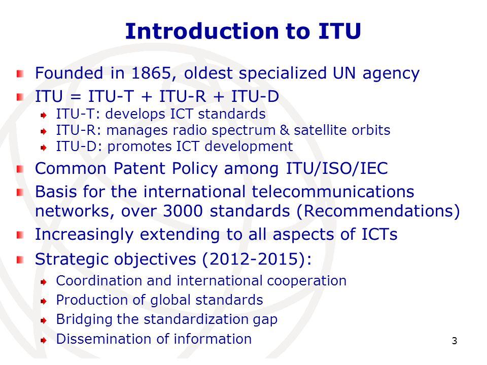 Founded in 1865, oldest specialized UN agency ITU = ITU-T + ITU-R + ITU-D ITU-T: develops ICT standards ITU-R: manages radio spectrum & satellite orbi