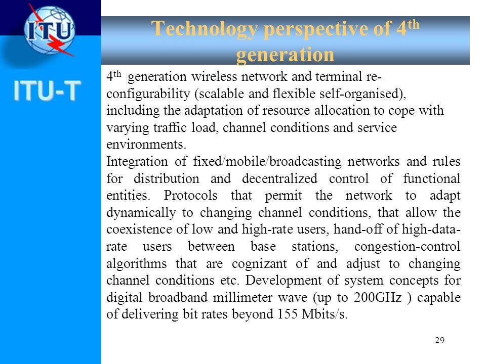 ITU-T 29 Technology perspective of 4 th generation 4 th generation wireless network and terminal re- configurability (scalable and flexible self-organ