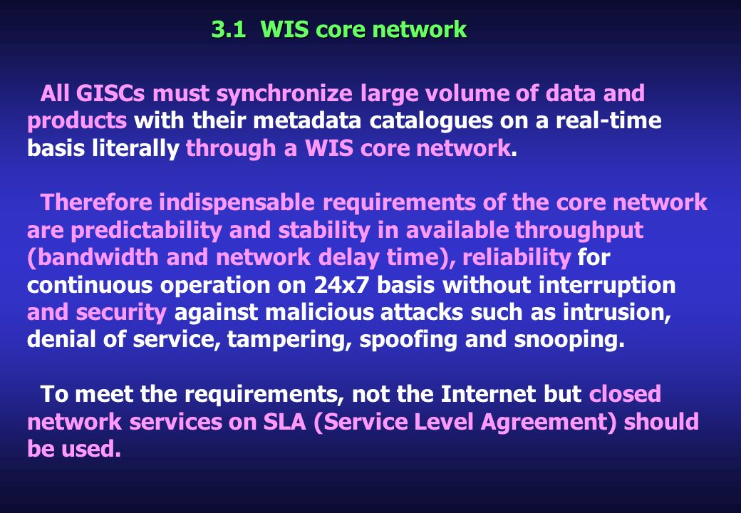 3.1 WIS core network All GISCs must synchronize large volume of data and products with their metadata catalogues on a real-time basis literally throug