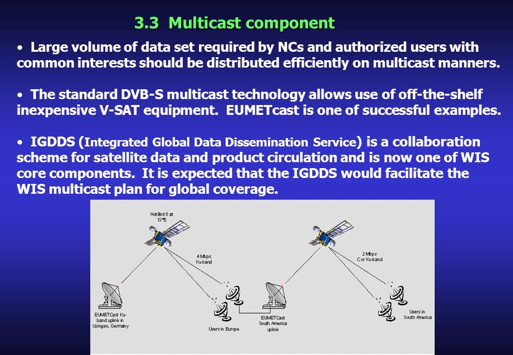 3.3 Multicast component Large volume of data set required by NCs and authorized users with common interests should be distributed efficiently on multi