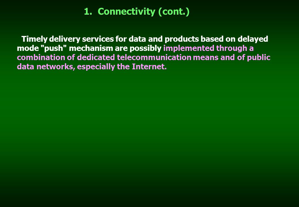 1. Connectivity (cont.) Timely delivery services for data and products based on delayed mode