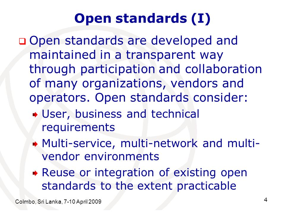 Open standards (I) Open standards are developed and maintained in a transparent way through participation and collaboration of many organizations, vendors and operators.