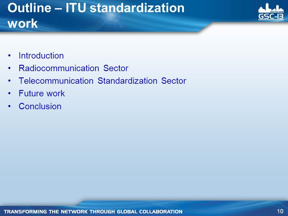 10 Outline – ITU standardization work Introduction Radiocommunication Sector Telecommunication Standardization Sector Future work Conclusion