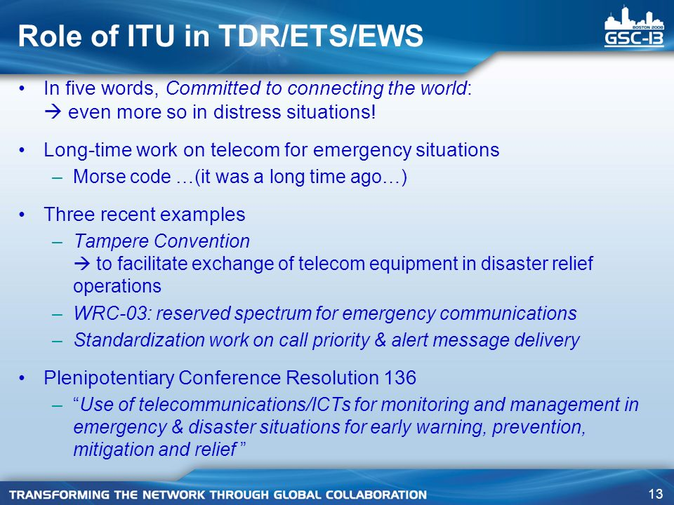 13 Role of ITU in TDR/ETS/EWS In five words, Committed to connecting the world: even more so in distress situations.