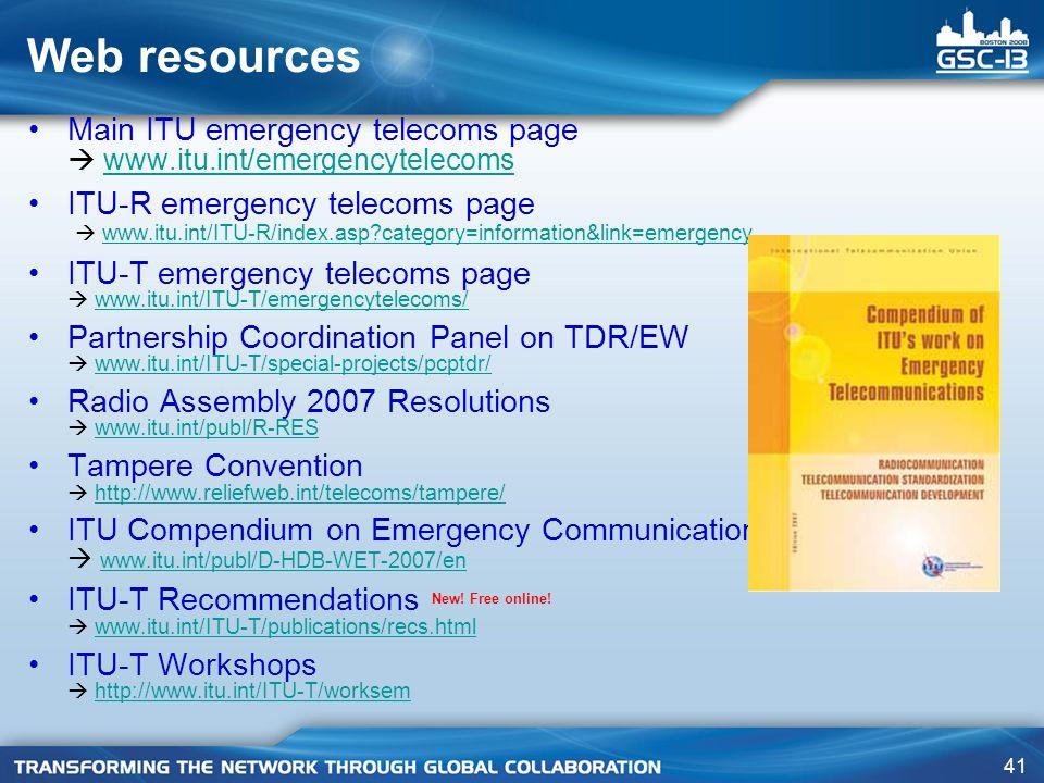 41 Web resources Main ITU emergency telecoms page www.itu.int/emergencytelecomswww.itu.int/emergencytelecoms ITU-R emergency telecoms page www.itu.int/ITU-R/index.asp?category=information&link=emergencywww.itu.int/ITU-R/index.asp?category=information&link=emergency ITU-T emergency telecoms page www.itu.int/ITU-T/emergencytelecoms/www.itu.int/ITU-T/emergencytelecoms/ Partnership Coordination Panel on TDR/EW www.itu.int/ITU-T/special-projects/pcptdr/www.itu.int/ITU-T/special-projects/pcptdr/ Radio Assembly 2007 Resolutions www.itu.int/publ/R-RESwww.itu.int/publ/R-RES Tampere Convention http://www.reliefweb.int/telecoms/tampere/http://www.reliefweb.int/telecoms/tampere/ ITU Compendium on Emergency Communications NEW.