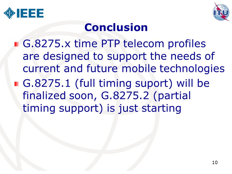 10 Conclusion G.8275.x time PTP telecom profiles are designed to support the needs of current and future mobile technologies G.8275.1 (full timing sup