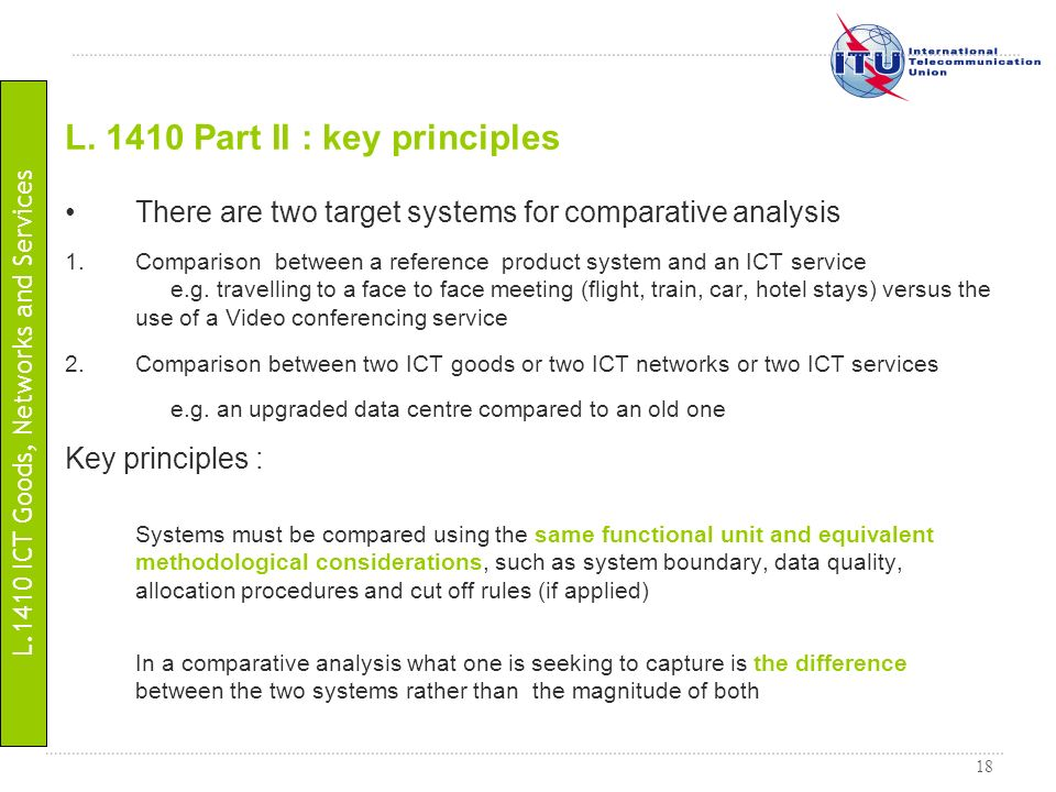18 There are two target systems for comparative analysis 1.Comparison between a reference product system and an ICT service e.g. travelling to a face
