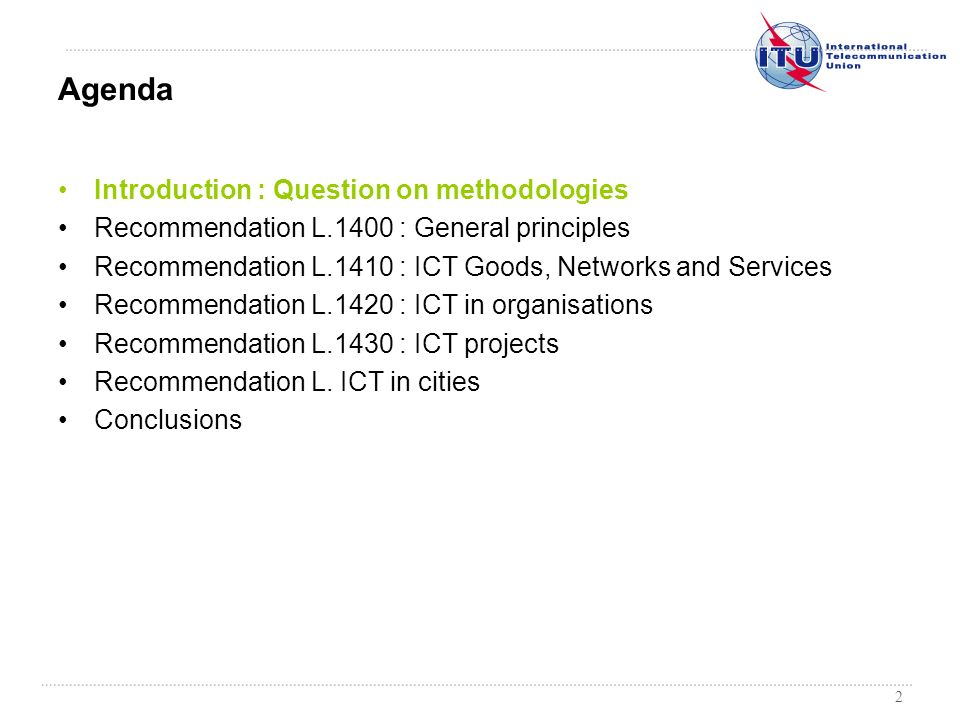 2 Introduction : Question on methodologies Recommendation L.1400 : General principles Recommendation L.1410 : ICT Goods, Networks and Services Recomme