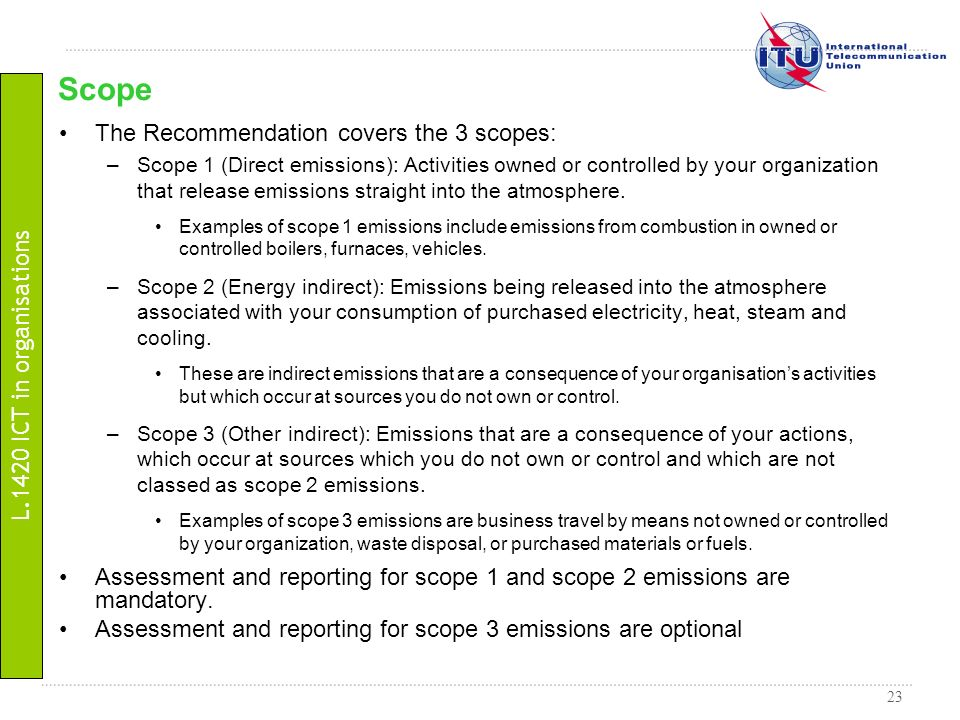 23 The Recommendation covers the 3 scopes: –Scope 1 (Direct emissions): Activities owned or controlled by your organization that release emissions str