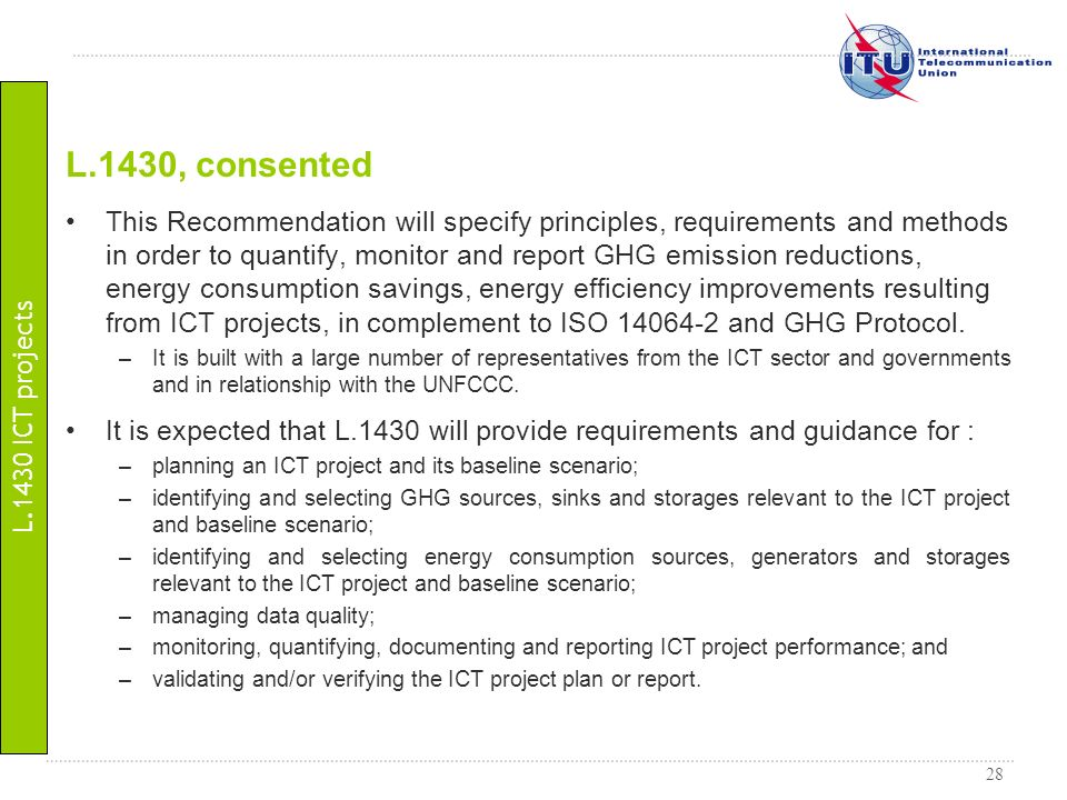 28 This Recommendation will specify principles, requirements and methods in order to quantify, monitor and report GHG emission reductions, energy cons