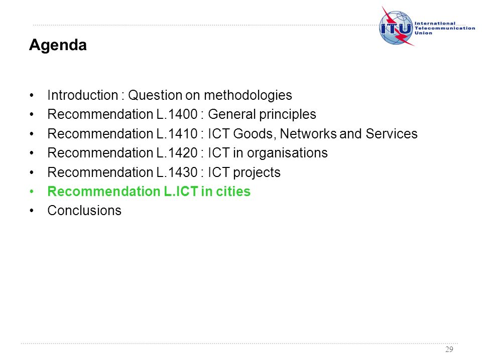 29 Introduction : Question on methodologies Recommendation L.1400 : General principles Recommendation L.1410 : ICT Goods, Networks and Services Recomm