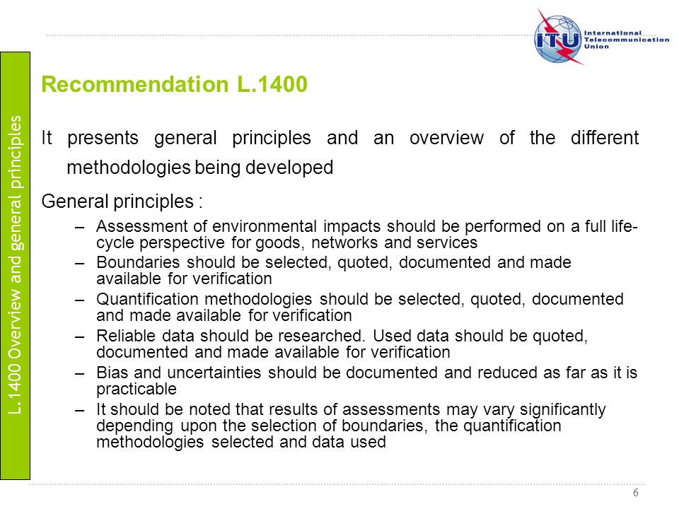 6 Recommendation L.1400 It presents general principles and an overview of the different methodologies being developed General principles : –Assessment