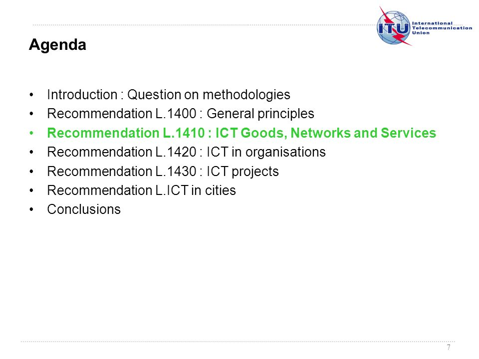 7 Introduction : Question on methodologies Recommendation L.1400 : General principles Recommendation L.1410 : ICT Goods, Networks and Services Recomme