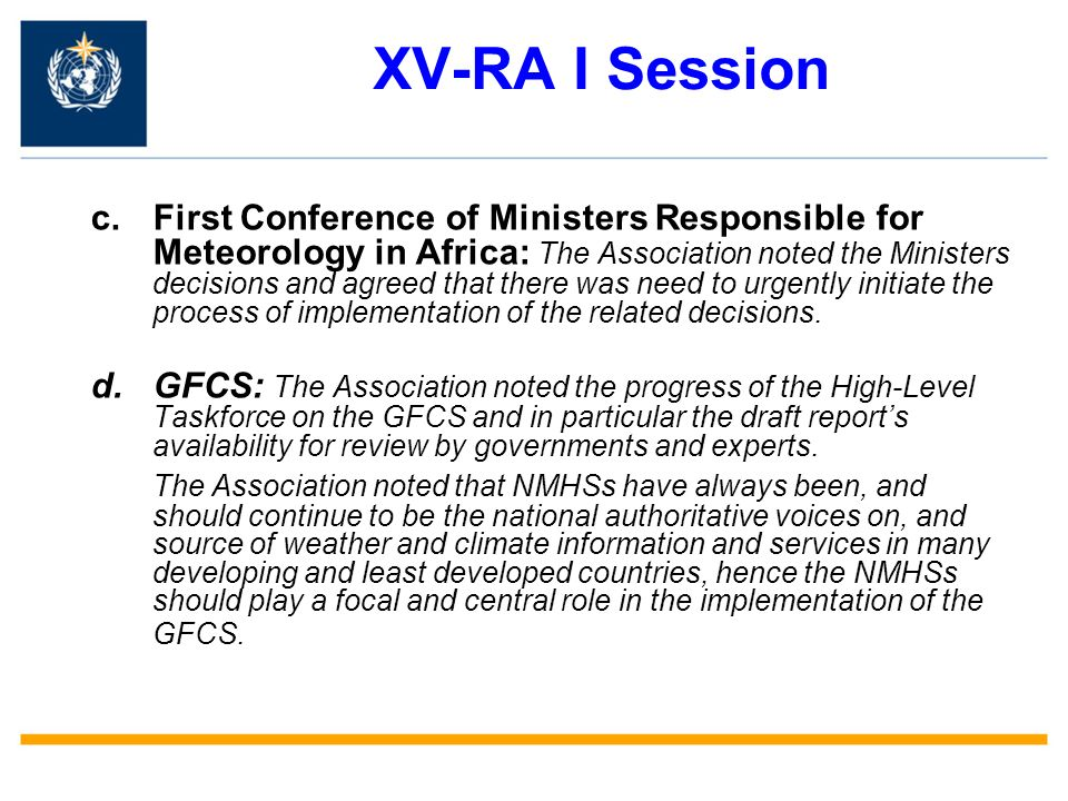 XV-RA I Session c.First Conference of Ministers Responsible for Meteorology in Africa: The Association noted the Ministers decisions and agreed that there was need to urgently initiate the process of implementation of the related decisions.