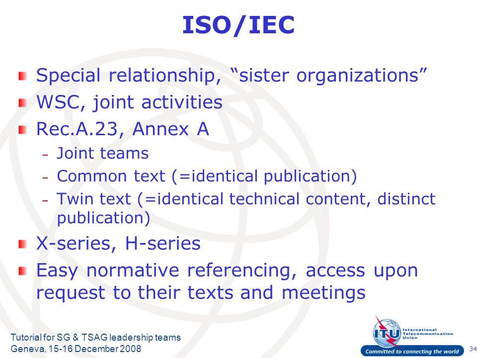 34 Tutorial for SG & TSAG leadership teams Geneva, 15-16 December 2008 ISO/IEC Special relationship, sister organizations WSC, joint activities Rec.A.