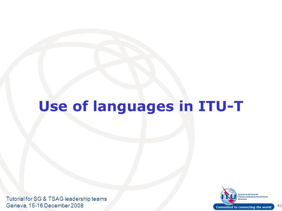 41 Tutorial for SG & TSAG leadership teams Geneva, 15-16 December 2008 Use of languages in ITU-T