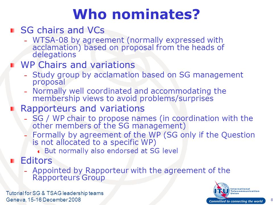 8 Tutorial for SG & TSAG leadership teams Geneva, 15-16 December 2008 Who nominates.