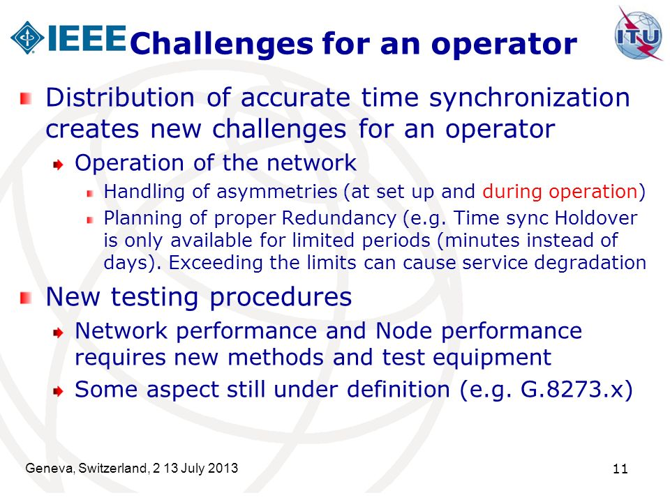 Geneva, Switzerland, 2 13 July 2013 11 Challenges for an operator Distribution of accurate time synchronization creates new challenges for an operator
