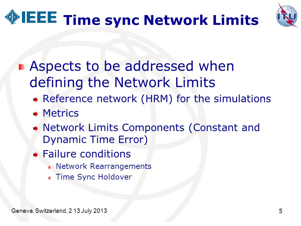 Geneva, Switzerland, 2 13 July 2013 5 Time sync Network Limits Aspects to be addressed when defining the Network Limits Reference network (HRM) for th