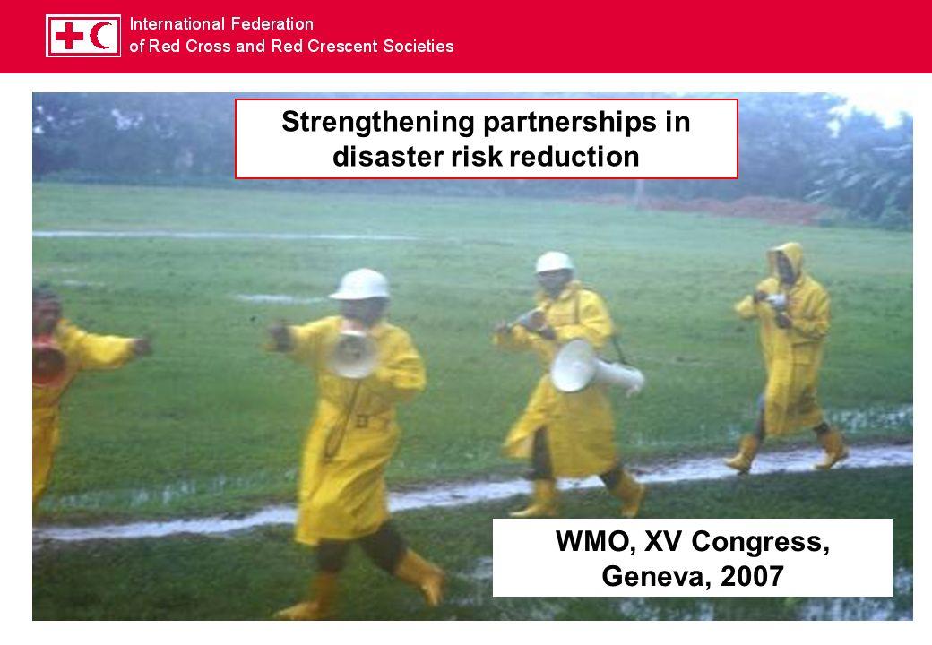 Strengthening partnerships in disaster risk reduction WMO, XV Congress, Geneva, 2007