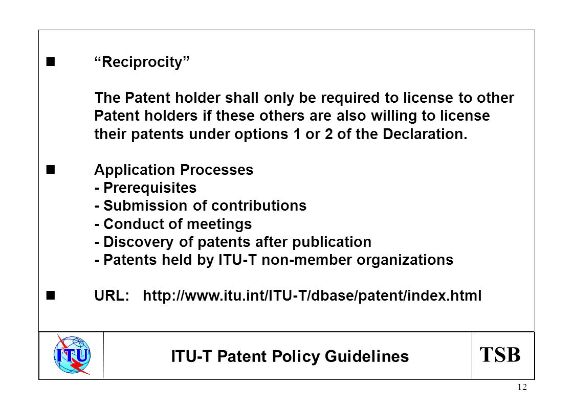 TSB 12 n Reciprocity The Patent holder shall only be required to license to other Patent holders if these others are also willing to license their patents under options 1 or 2 of the Declaration.