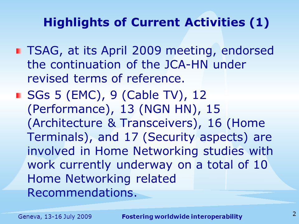 Fostering worldwide interoperability 2 Geneva, 13-16 July 2009 TSAG, at its April 2009 meeting, endorsed the continuation of the JCA-HN under revised