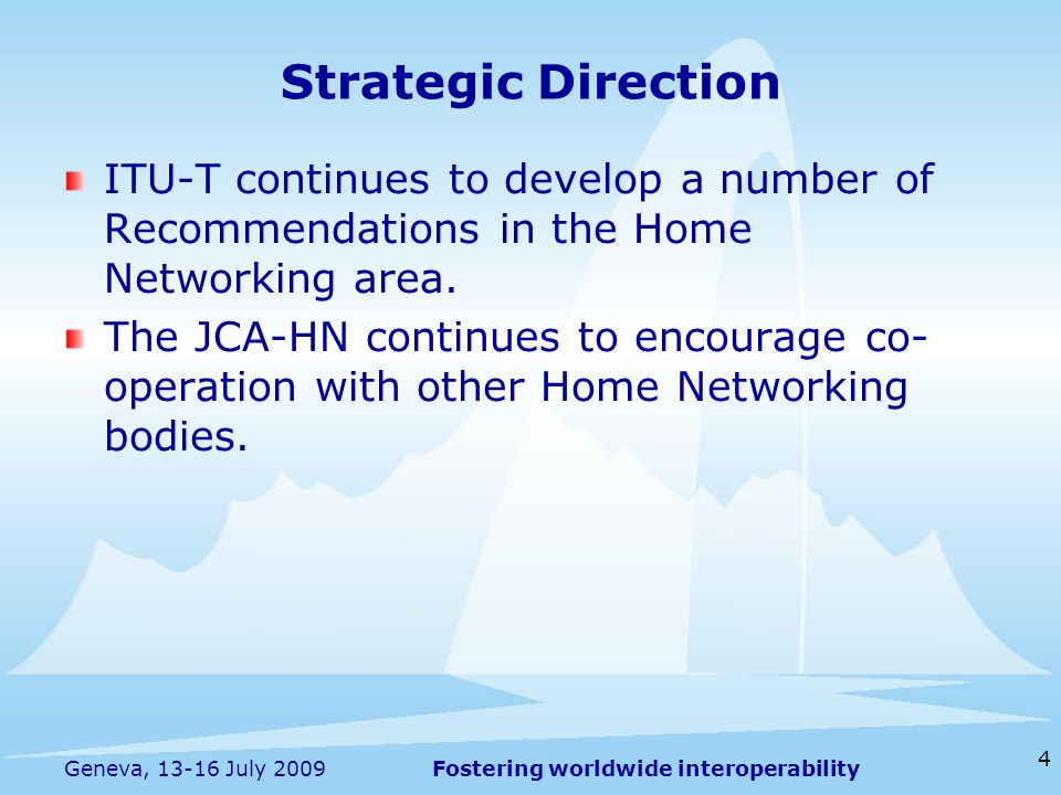 Fostering worldwide interoperability 4 Geneva, 13-16 July 2009 ITU-T continues to develop a number of Recommendations in the Home Networking area.