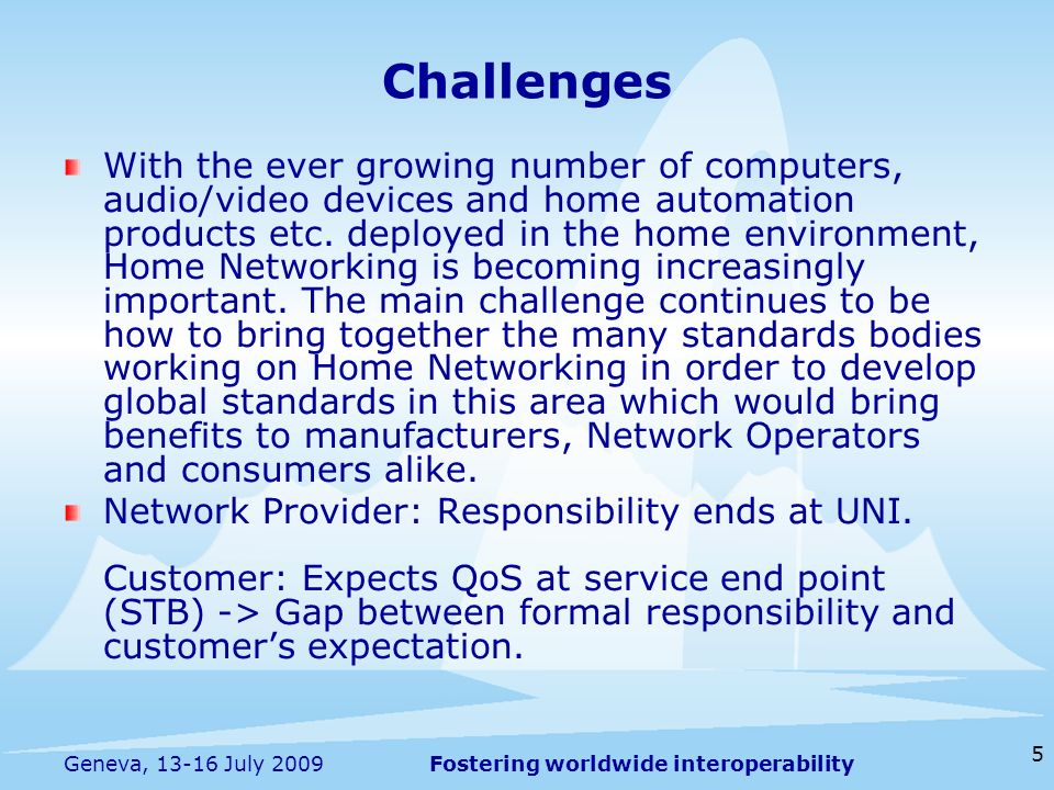 Fostering worldwide interoperability 5 Geneva, 13-16 July 2009 With the ever growing number of computers, audio/video devices and home automation prod