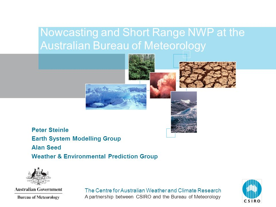 The Centre for Australian Weather and Climate Research A partnership between CSIRO and the Bureau of Meteorology Nowcasting and Short Range NWP at the