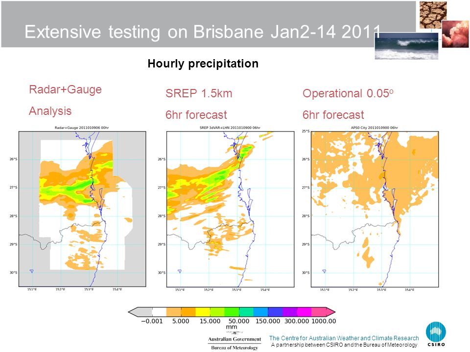 The Centre for Australian Weather and Climate Research A partnership between CSIRO and the Bureau of Meteorology Extensive testing on Brisbane Jan2-14