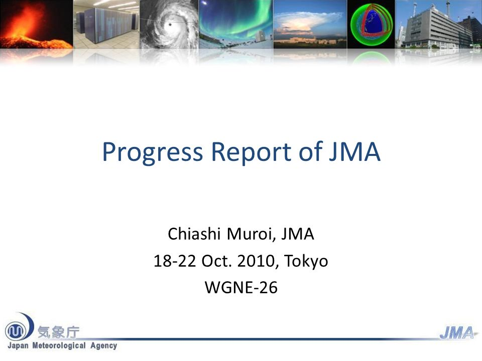 Progress Report of JMA Chiashi Muroi, JMA 18-22 Oct. 2010, Tokyo WGNE-26