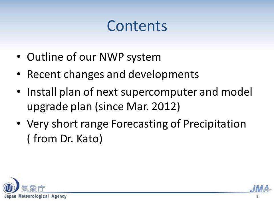 Contents Outline of our NWP system Recent changes and developments Install plan of next supercomputer and model upgrade plan (since Mar.
